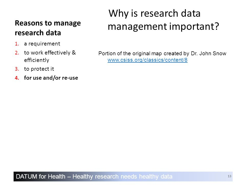 DATUM for Health – Healthy research needs healthy data 13 Reasons to manage research data Why is research data management important.