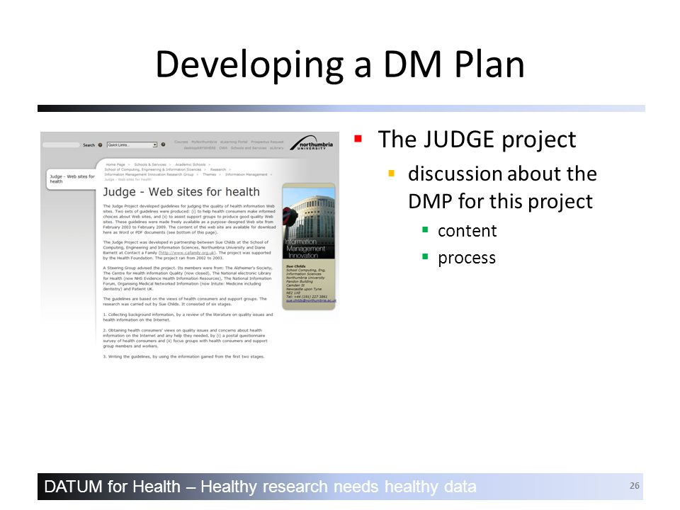 DATUM for Health – Healthy research needs healthy data 26 Developing a DM Plan  The JUDGE project  discussion about the DMP for this project  content  process