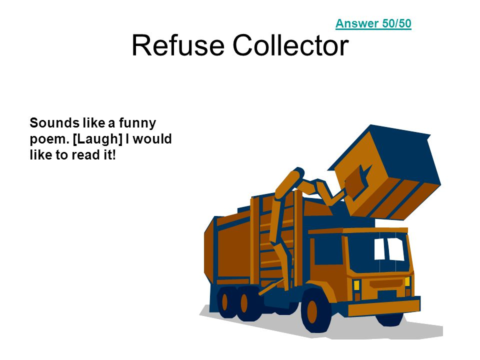 Refuse Collector Sounds like a funny poem. I would like to read it! Answer Question