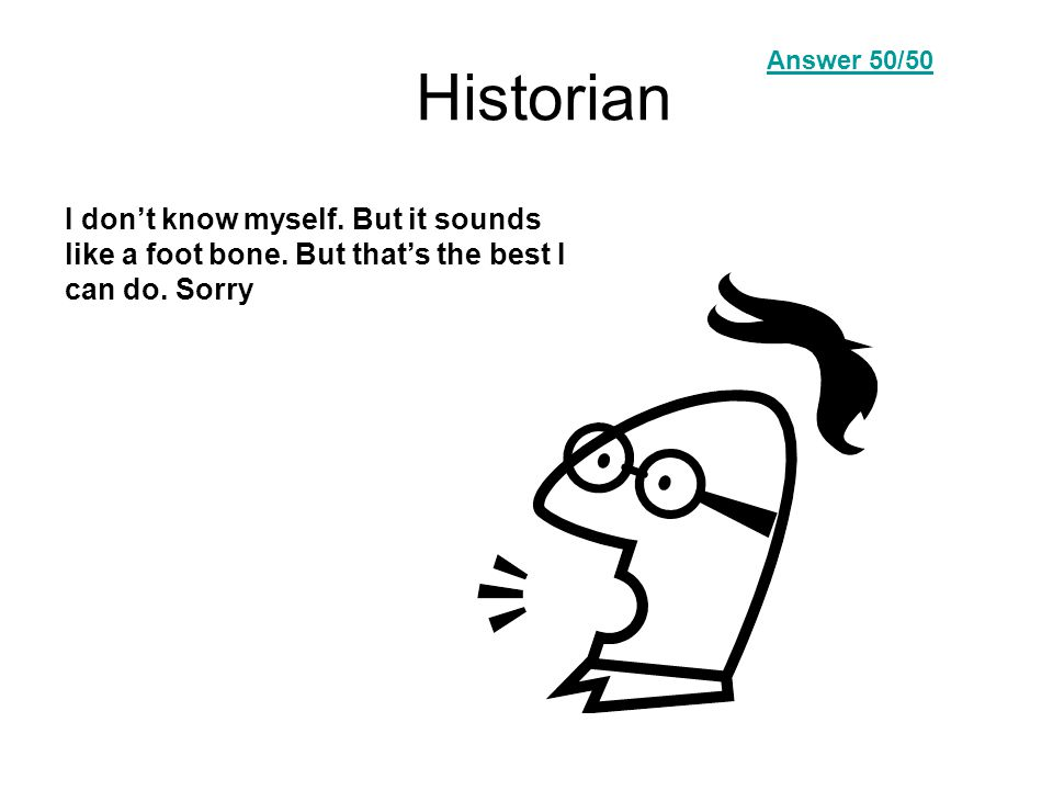 Historian I don't know myself. But it sounds like a foot bone.