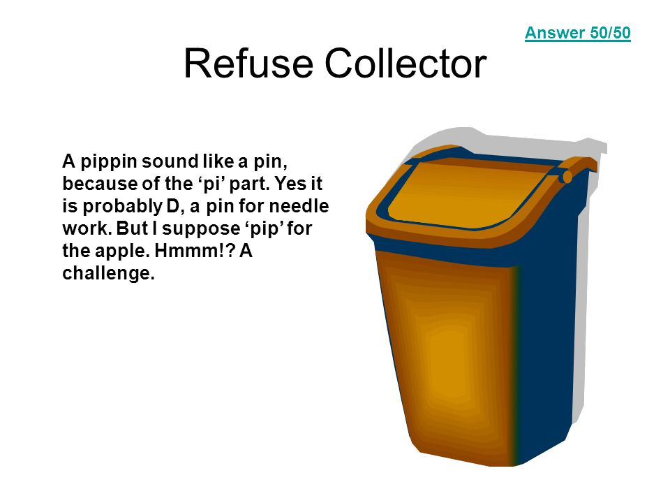 Refuse Collector A pippin sound like a pin, because of the 'pi' part.
