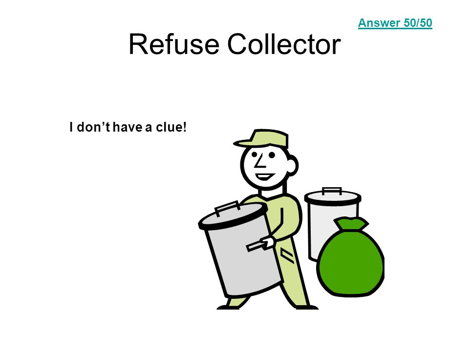 Refuse Collector I don't have a clue! Answer Question