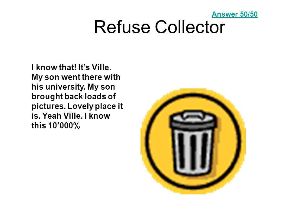 Refuse Collector I know that. It's Ville. My son went there with his university.