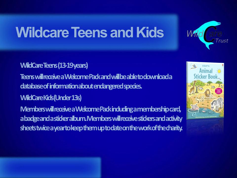 Wildcare Teens and Kids WildCare Teens (13-19 years) Teens will receive a Welcome Pack and will be able to download a database of information about endangered species.
