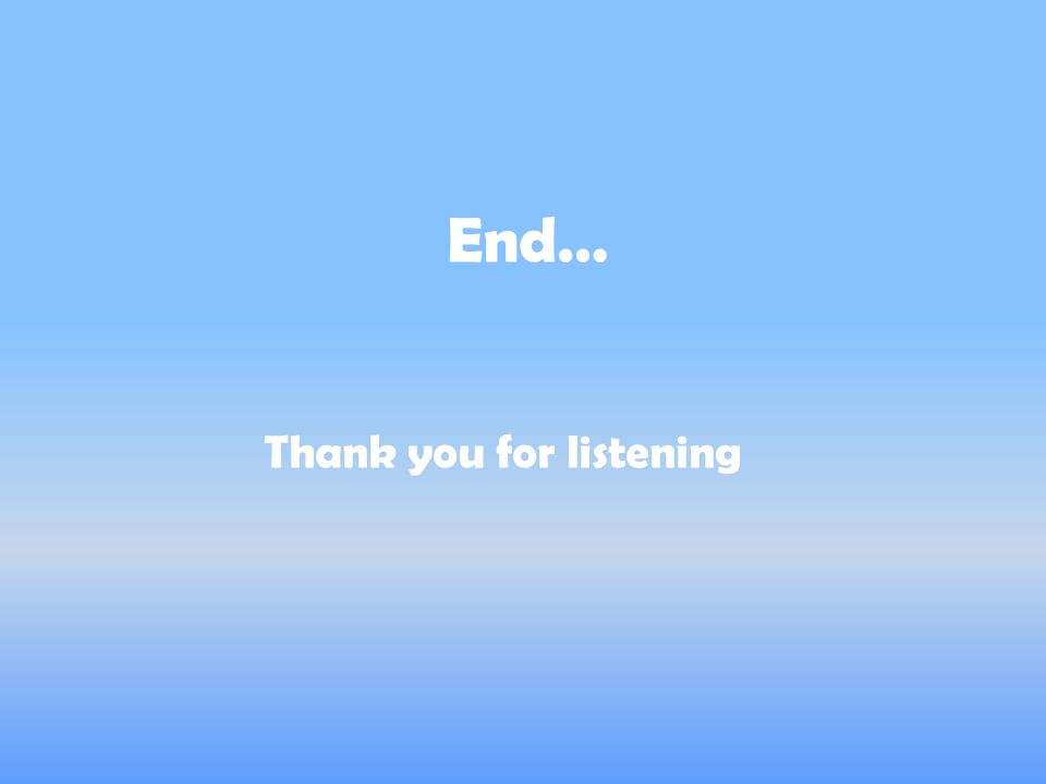 End… Thank you for listening