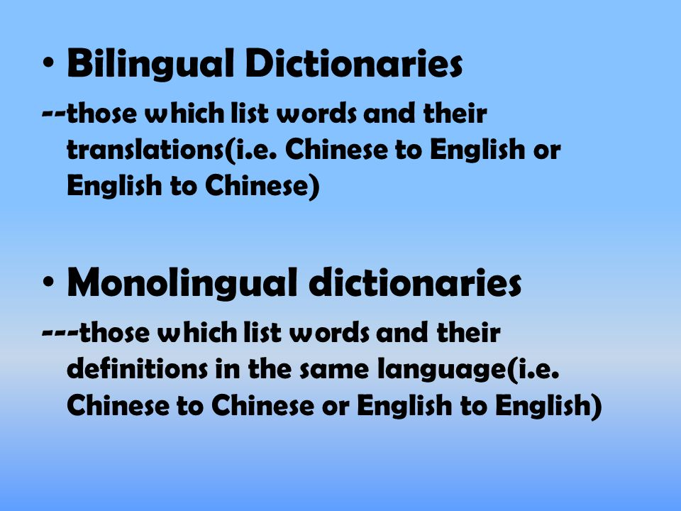 Bilingual Dictionaries --those which list words and their translations(i.e.