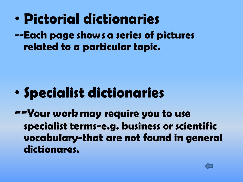 Pictorial dictionaries --Each page shows a series of pictures related to a particular topic.