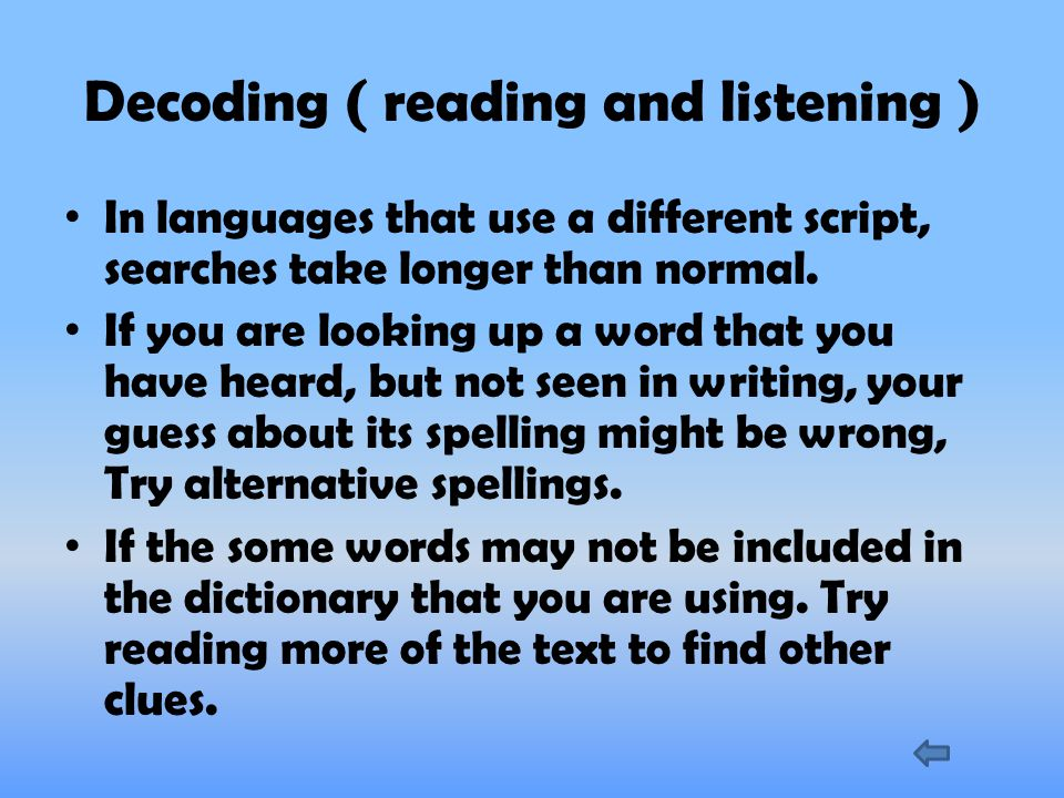 Decoding ( reading and listening ) In languages that use a different script, searches take longer than normal.