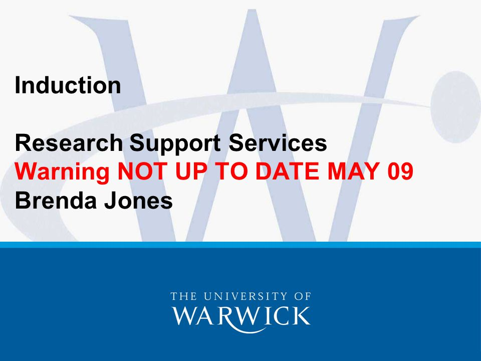 1 Induction Research Support Services Warning NOT UP TO DATE MAY 09 Brenda Jones