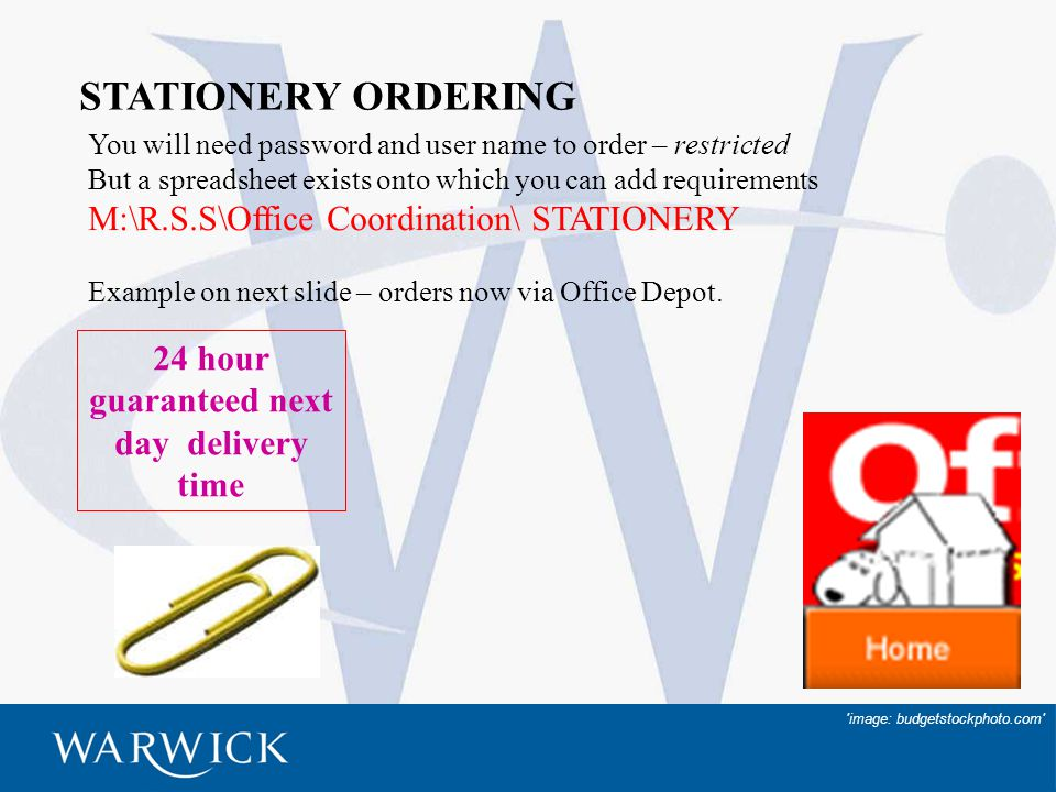 16 STATIONERY ORDERING You will need password and user name to order – restricted But a spreadsheet exists onto which you can add requirements M:\R.S.S\Office Coordination\ STATIONERY Example on next slide – orders now via Office Depot.