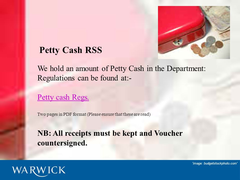 25 image: budgetstockphoto.com Petty Cash RSS We hold an amount of Petty Cash in the Department: Regulations can be found at:- Petty cash Regs.