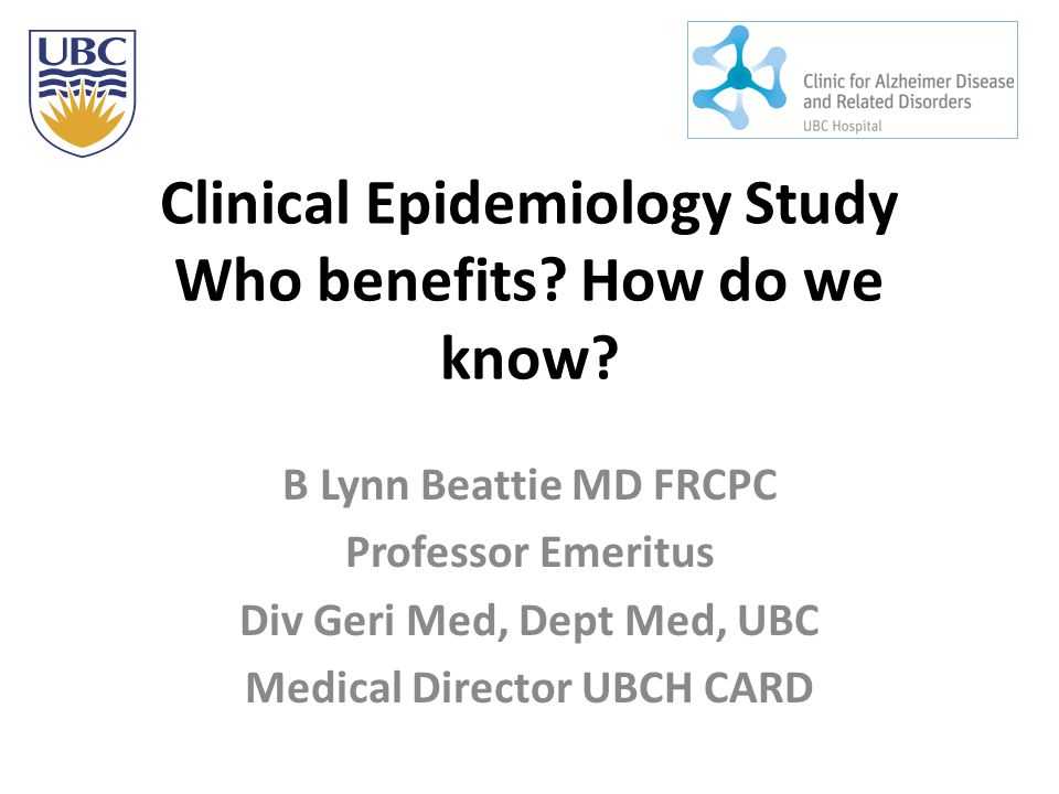 Clinical Epidemiology Study Who benefits. How do we know.