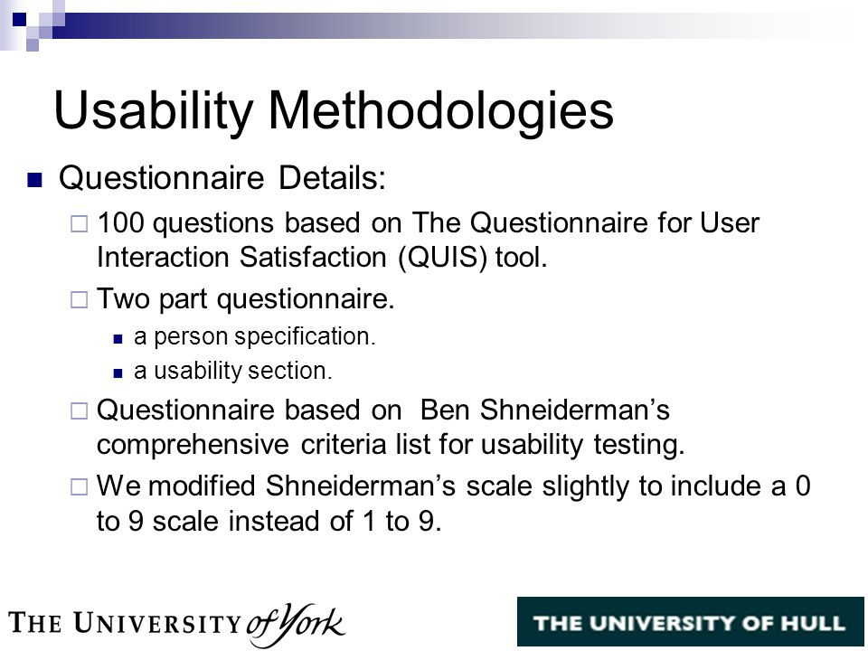 Usability Methodologies Questionnaire Details:  100 questions based on The Questionnaire for User Interaction Satisfaction (QUIS) tool.