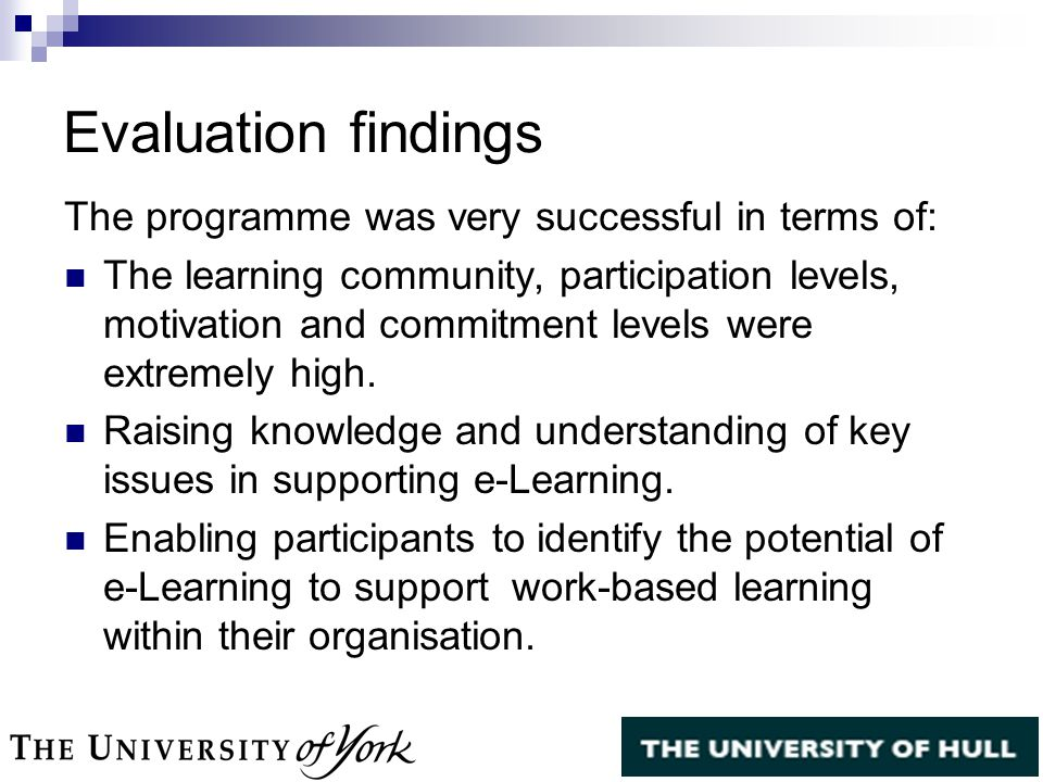 Evaluation findings The programme was very successful in terms of: The learning community, participation levels, motivation and commitment levels were extremely high.