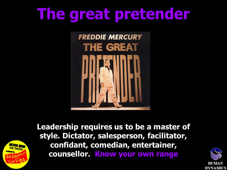 HUMAN DYNAMICS The great pretender Leadership requires us to be a master of style.