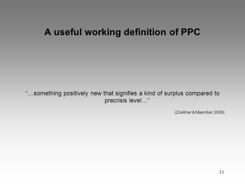31 A useful working definition of PPC …something positively new that signifies a kind of surplus compared to precrisis level… (Zoellner & Maercker 2006)