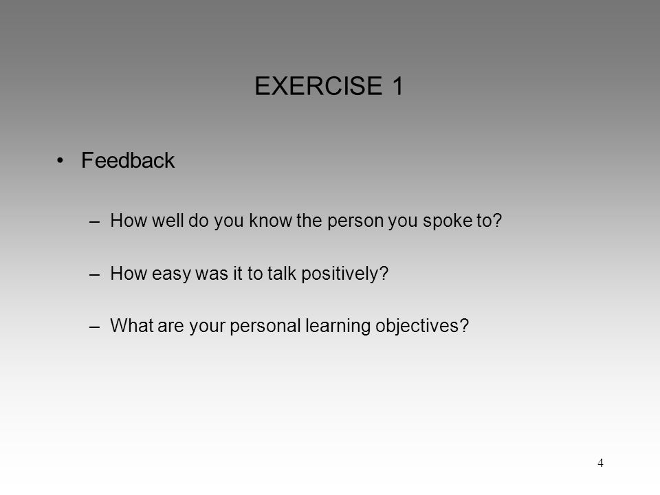 4 EXERCISE 1 Feedback –How well do you know the person you spoke to.