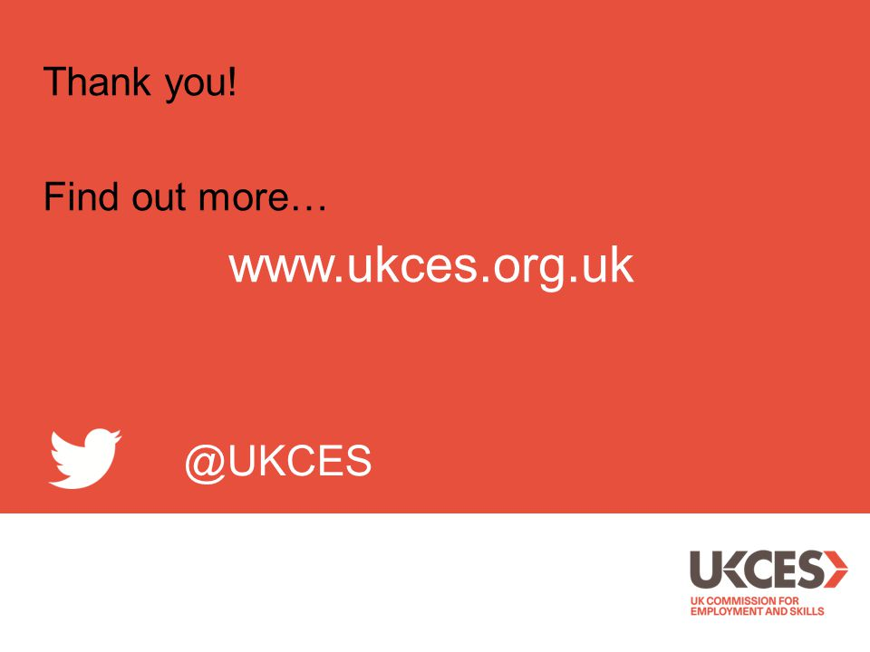Thank you! Find out more… @UKCES www.ukces.org.uk