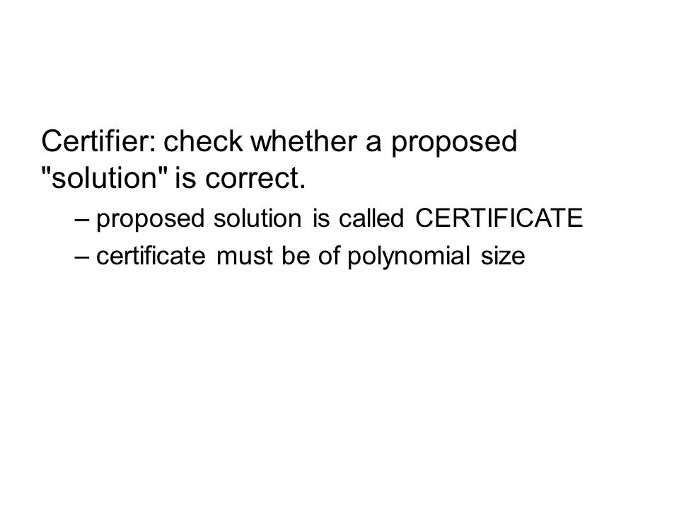 Certifier: check whether a proposed solution is correct.