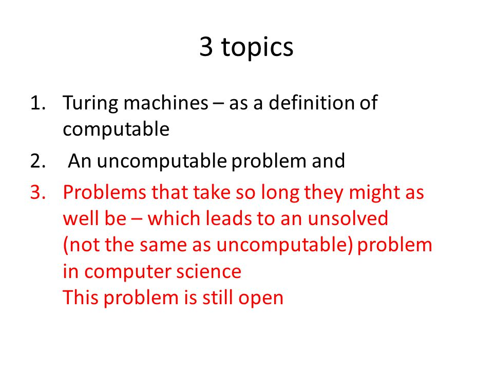 3 topics 1.Turing machines – as a definition of computable 2.