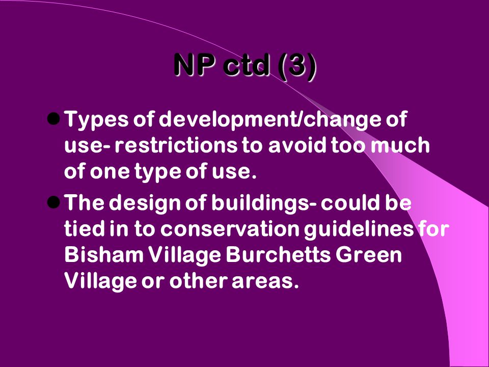 NP ctd (3) Types of development/change of use- restrictions to avoid too much of one type of use.