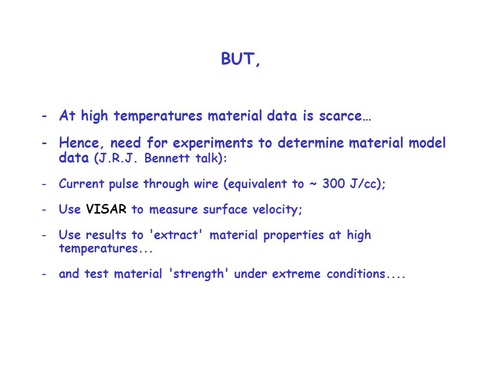 BUT, -At high temperatures material data is scarce… -Hence, need for experiments to determine material model data (J.R.J.