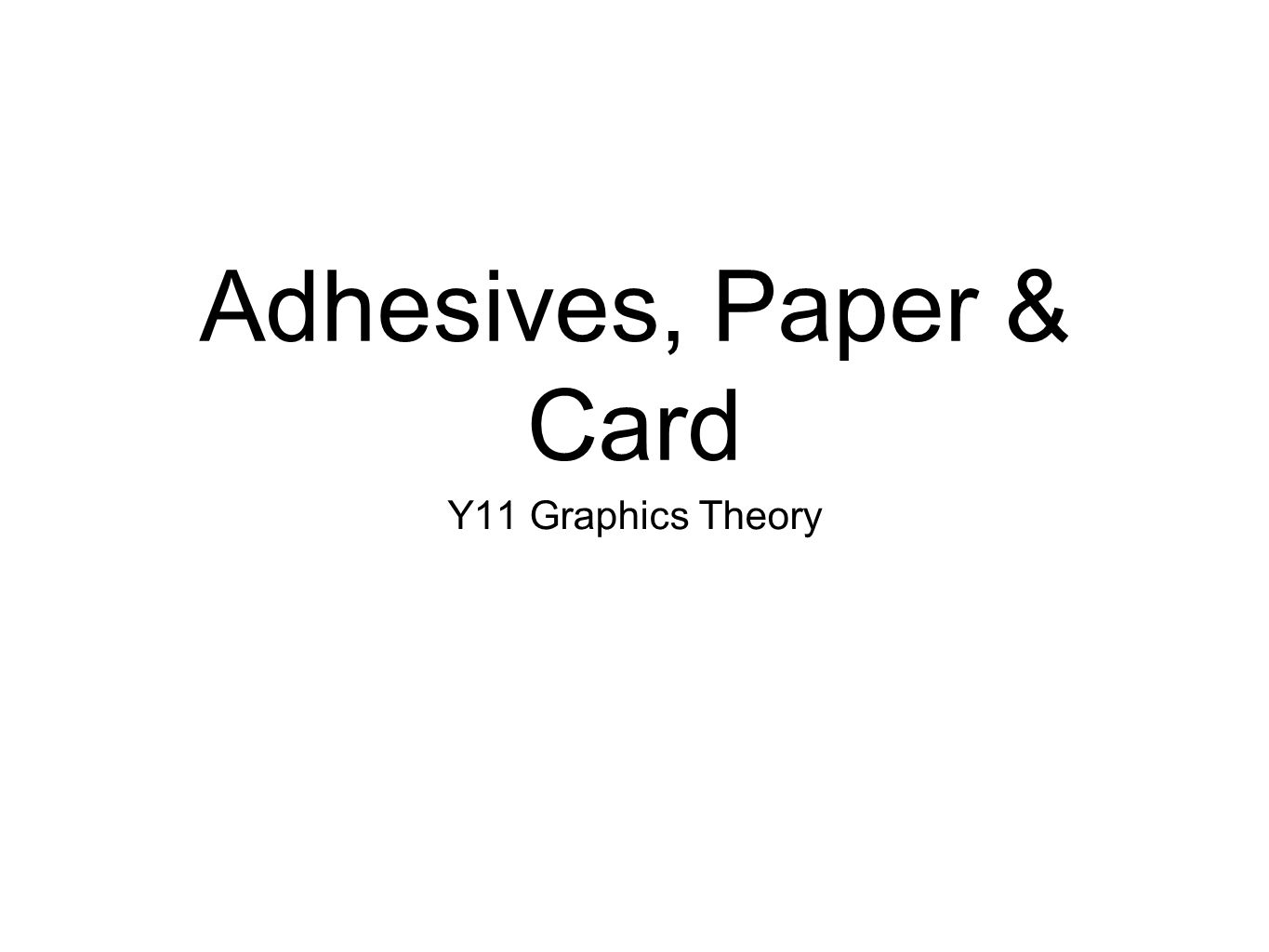 Adhesives, Paper & Card Y11 Graphics Theory