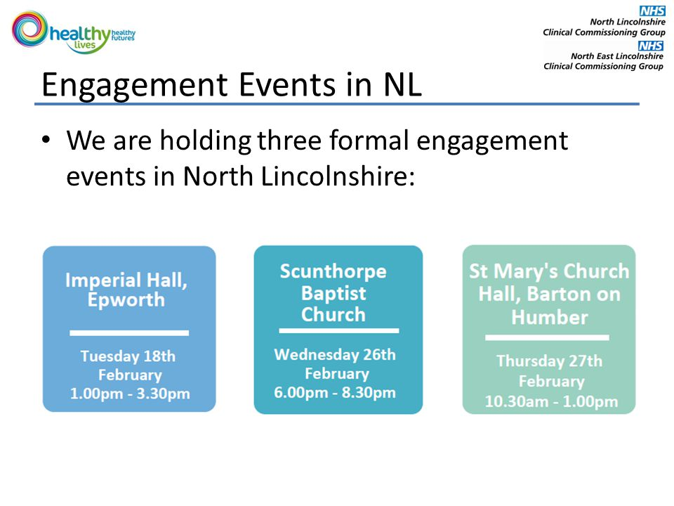 Engagement Events in NL We are holding three formal engagement events in North Lincolnshire: