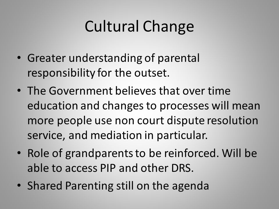 Cultural Change Greater understanding of parental responsibility for the outset.