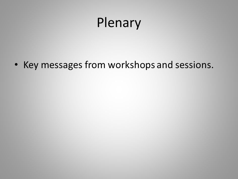 Plenary Key messages from workshops and sessions.