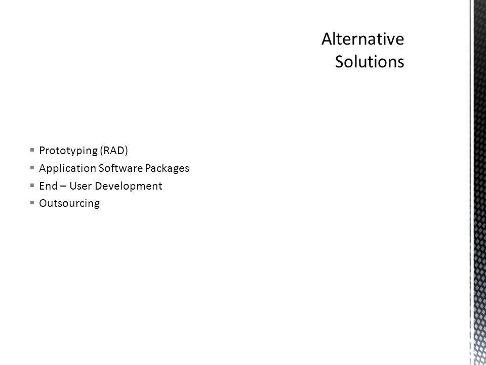  Prototyping (RAD)  Application Software Packages  End – User Development  Outsourcing