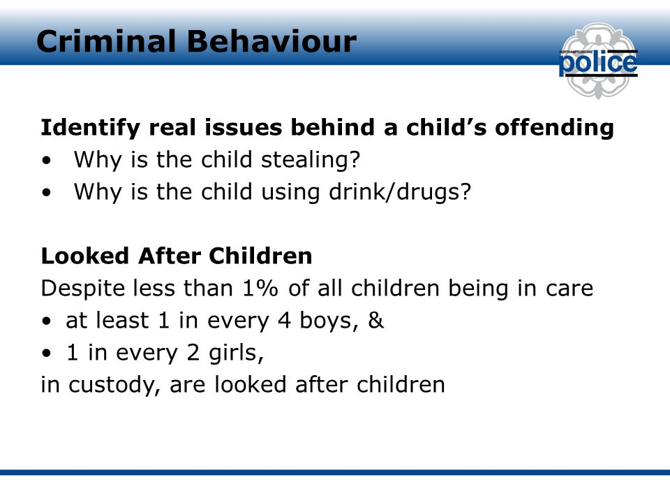 Criminal Behaviour Identify real issues behind a child's offending Why is the child stealing.
