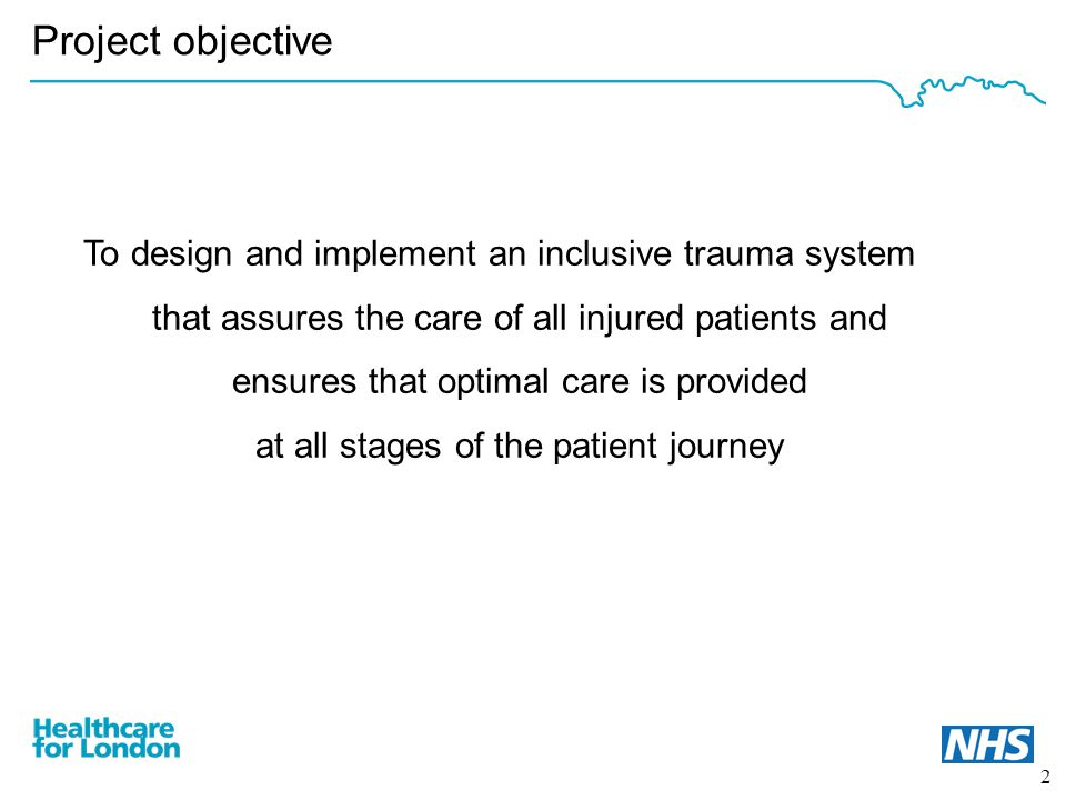 2 Project objective To design and implement an inclusive trauma system that assures the care of all injured patients and ensures that optimal care is provided at all stages of the patient journey