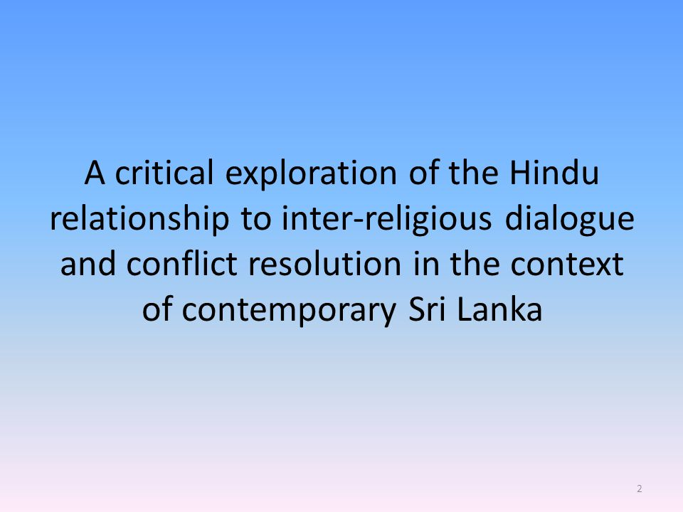 A critical exploration of the Hindu relationship to inter-religious dialogue and conflict resolution in the context of contemporary Sri Lanka 2