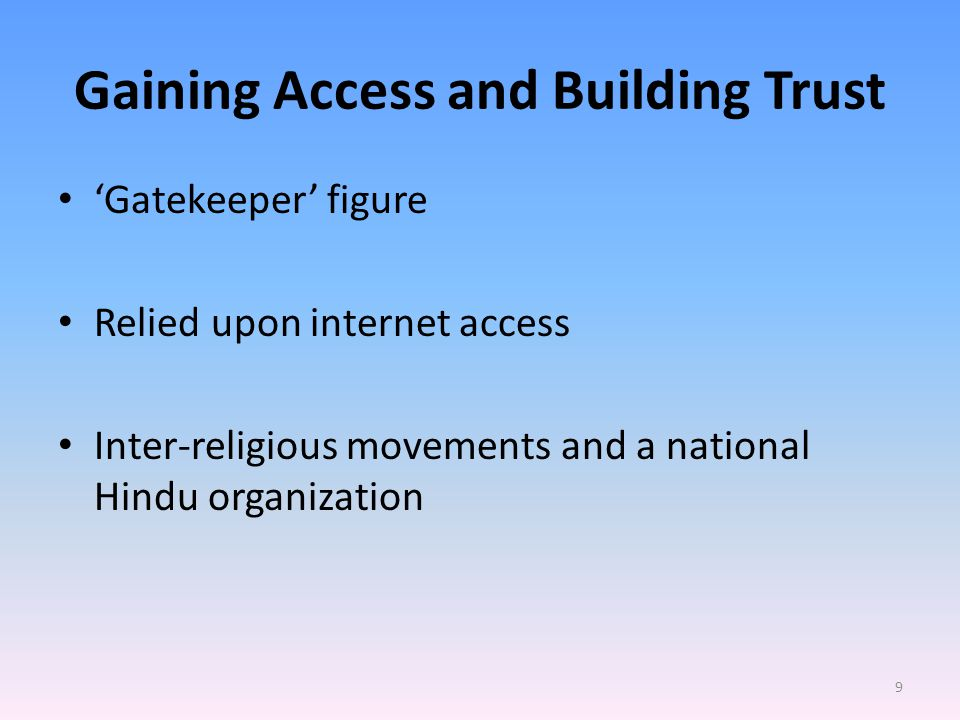 Gaining Access and Building Trust 'Gatekeeper' figure Relied upon internet access Inter-religious movements and a national Hindu organization 9
