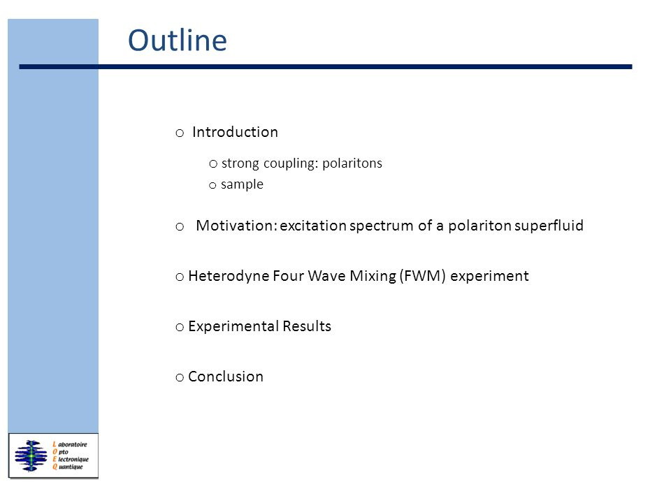 o Introduction o strong coupling: polaritons o sample o Motivation: excitation spectrum of a polariton superfluid o Heterodyne Four Wave Mixing (FWM) experiment o Experimental Results o Conclusion Outline