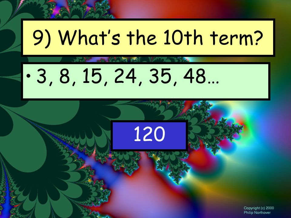 9) What's the 10th term 3, 8, 15, 24, 35, 48… 120