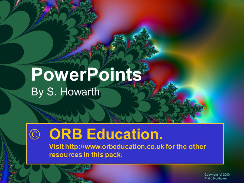 PowerPoints By S. Howarth  ORB Education.