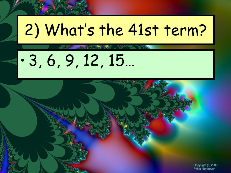 2) What's the 41st term 3, 6, 9, 12, 15…