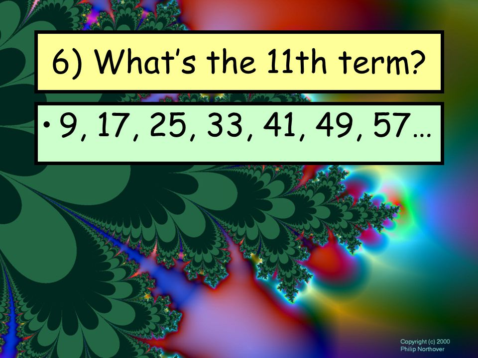 6) What's the 11th term 9, 17, 25, 33, 41, 49, 57…