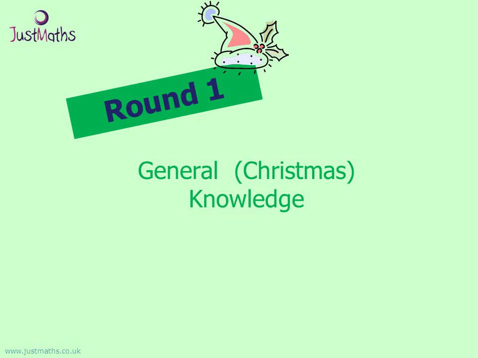 Round 1 General (Christmas) Knowledge www.justmaths.co.uk