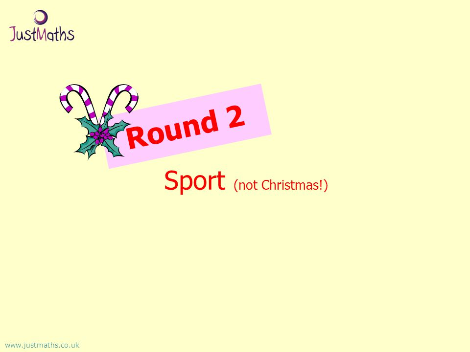 Round 2 Sport (not Christmas!) www.justmaths.co.uk
