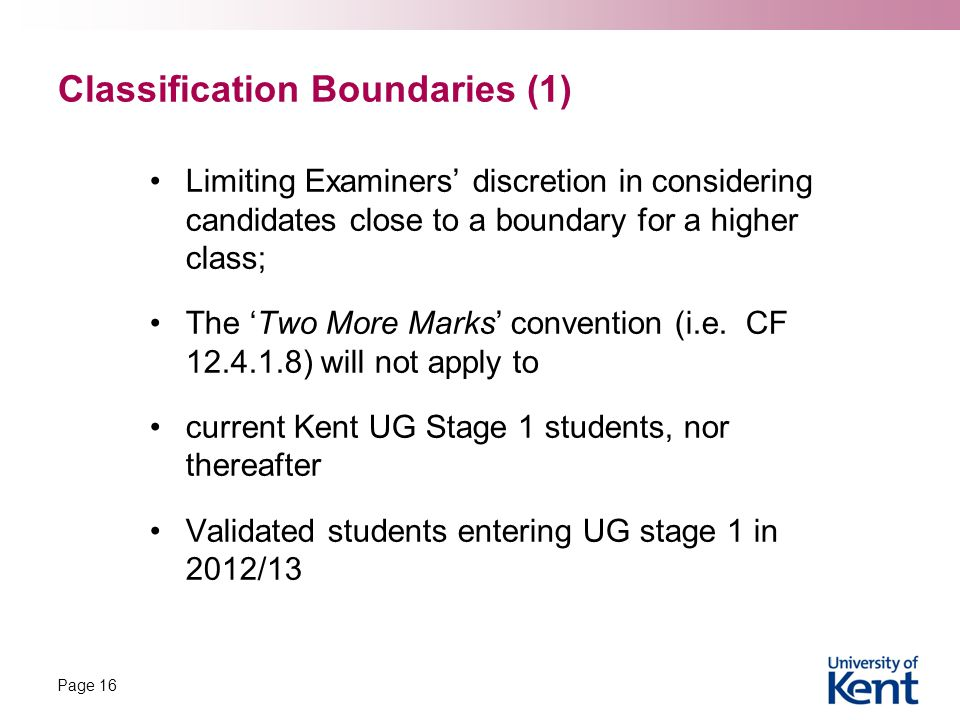Classification Boundaries (1) Limiting Examiners' discretion in considering candidates close to a boundary for a higher class; The 'Two More Marks' convention (i.e.