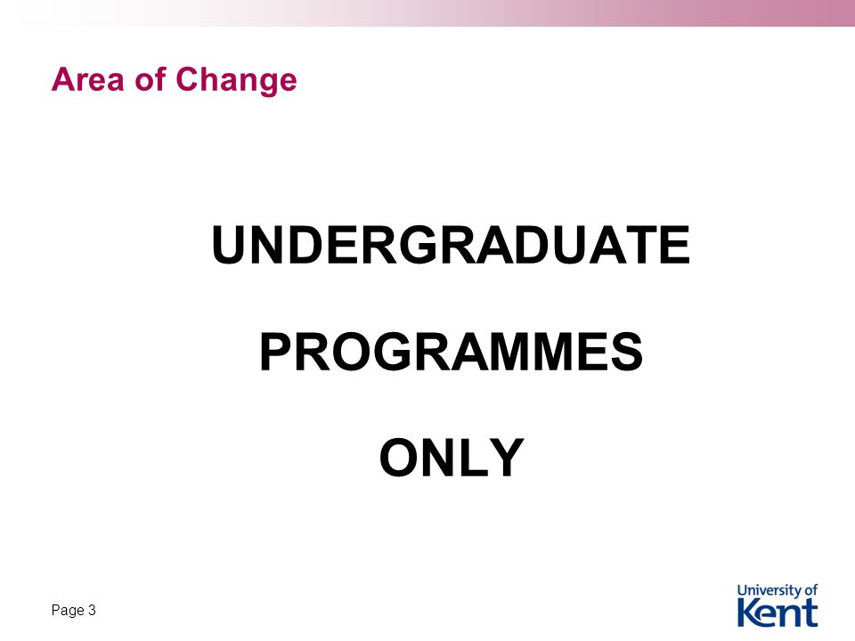Area of Change UNDERGRADUATE PROGRAMMES ONLY Page 3