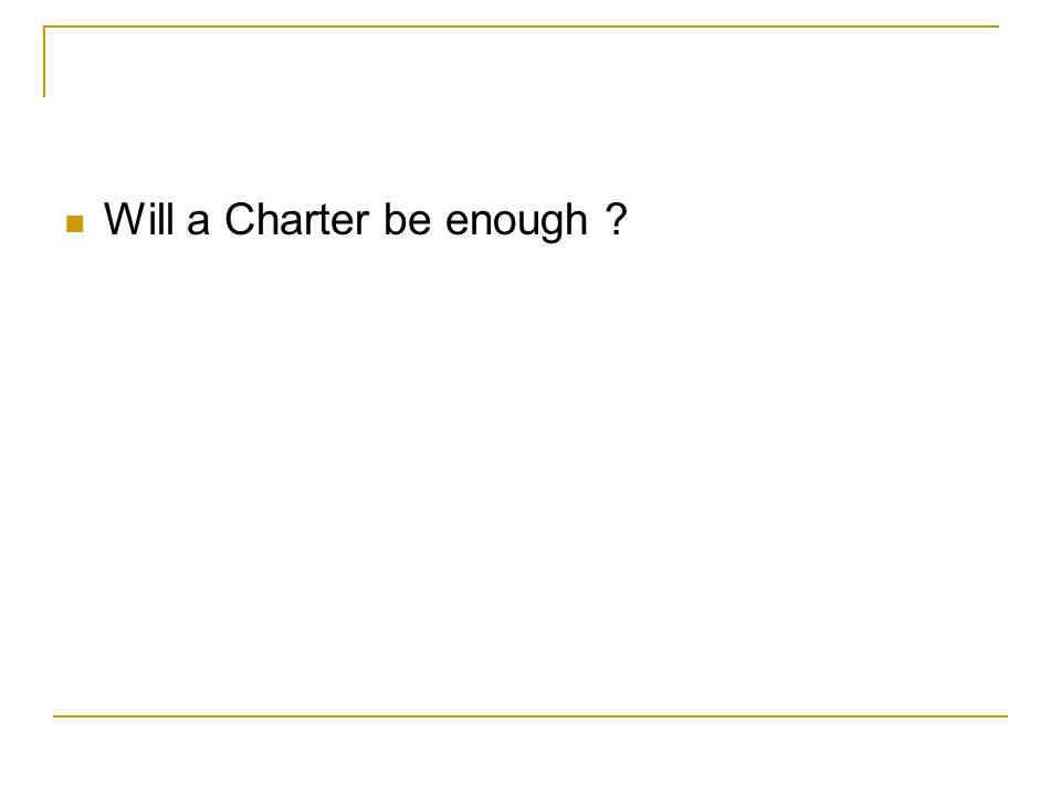 Will a Charter be enough