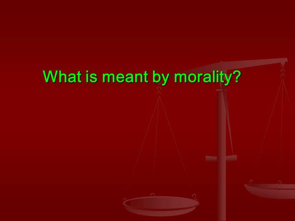 What is meant by morality