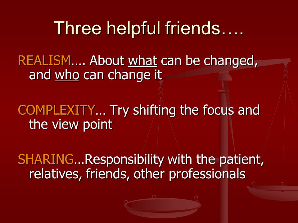Three helpful friends…. REALISM….