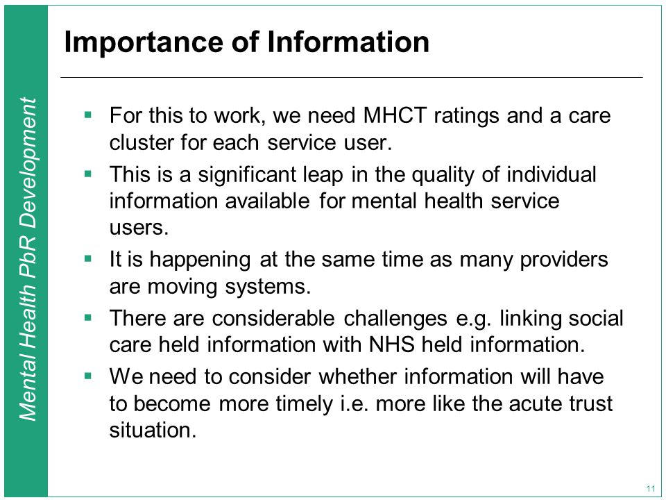 Mental Health PbR Development 11 Importance of Information  For this to work, we need MHCT ratings and a care cluster for each service user.
