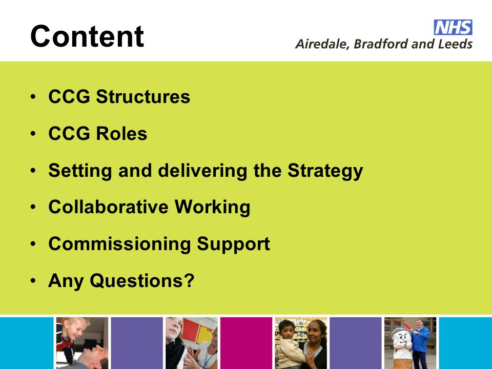 Content CCG Structures CCG Roles Setting and delivering the Strategy Collaborative Working Commissioning Support Any Questions