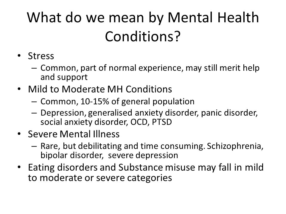 What do we mean by Mental Health Conditions.